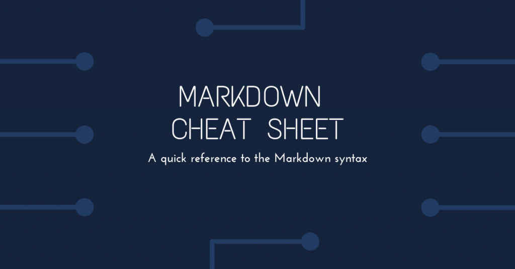 Markdown Cheatsheet - A quick reference to the Markdown syntax